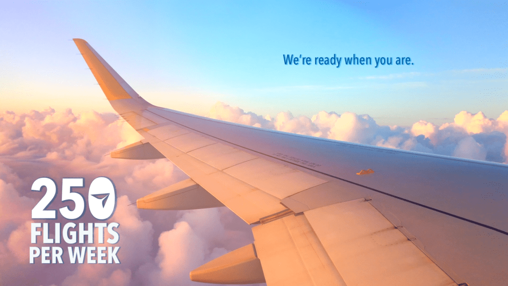 250 Flights - ready when you are